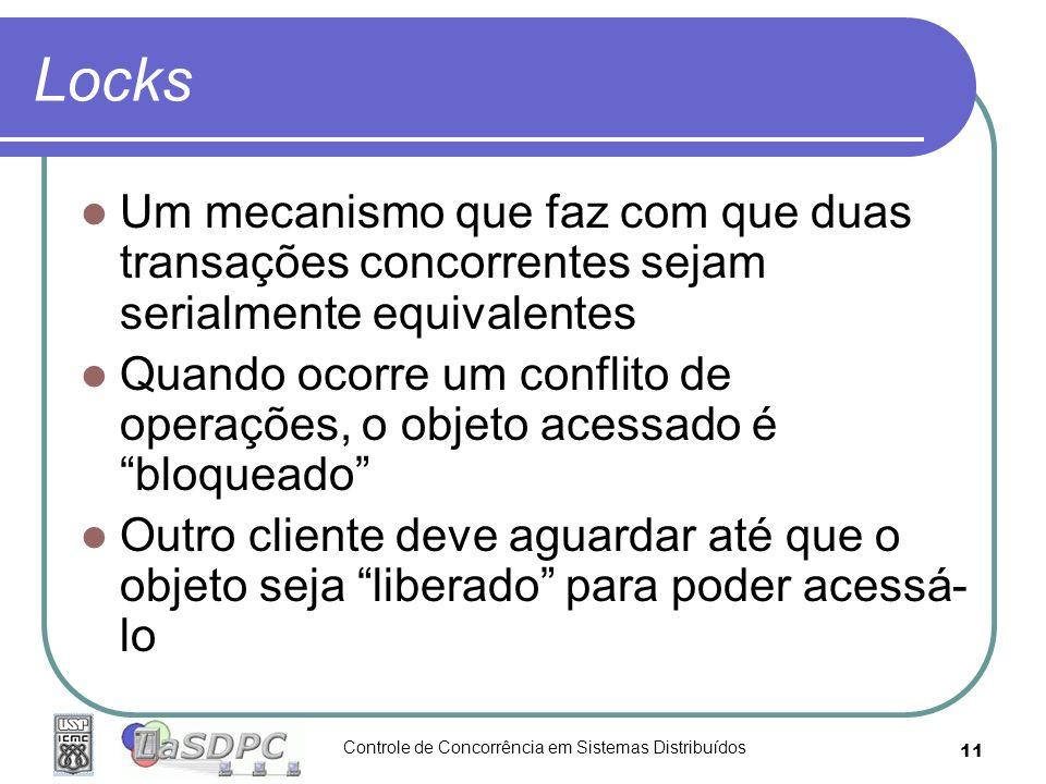 Controle de Concorrência em Sistemas Distribuídos 11 Locks Um mecanismo que faz com que duas transações concorrentes sejam serialmente equivalentes Qu