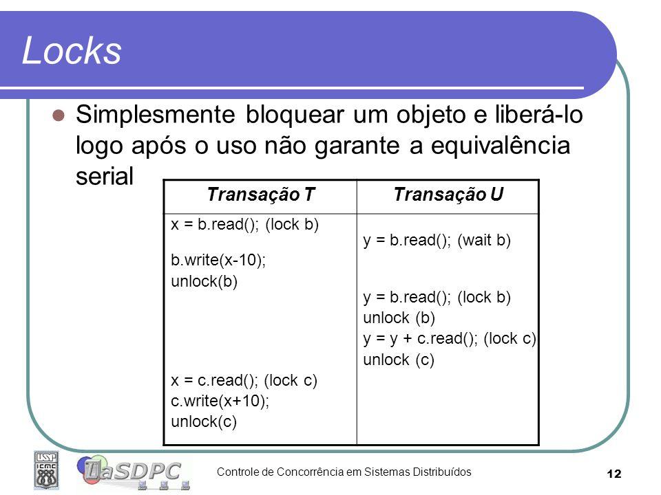 Controle de Concorrência em Sistemas Distribuídos 12 Locks Simplesmente bloquear um objeto e liberá-lo logo após o uso não garante a equivalência seri