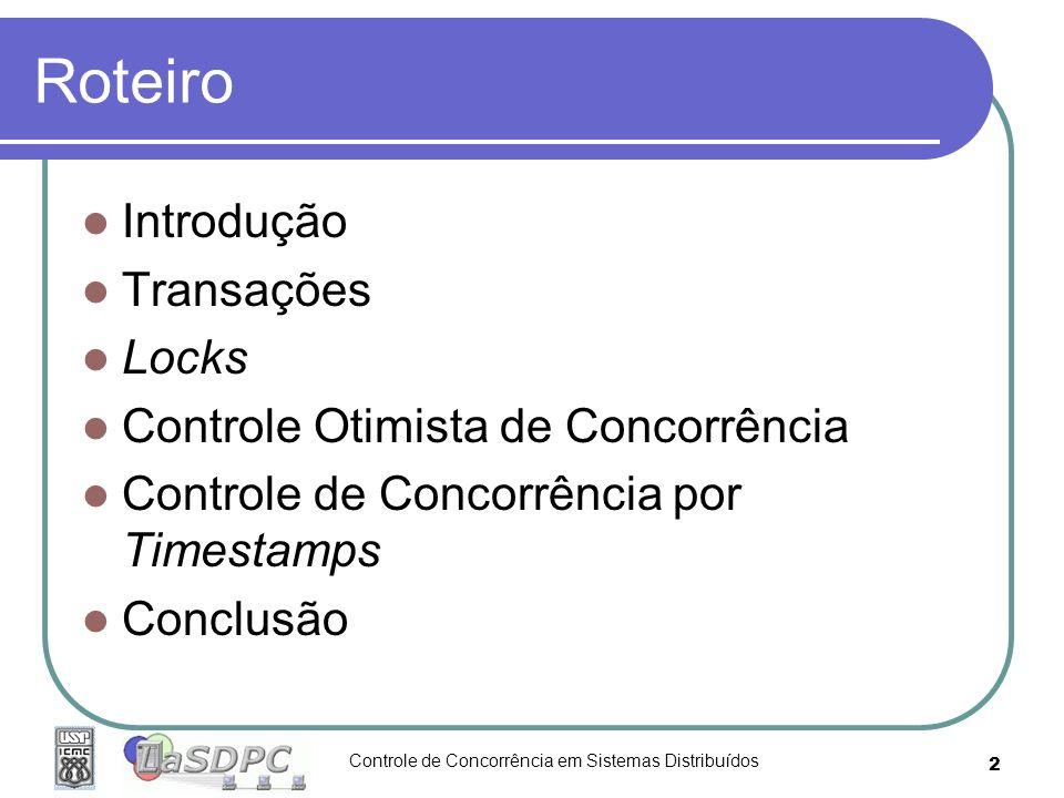 Controle de Concorrência em Sistemas Distribuídos 2 Roteiro Introdução Transações Locks Controle Otimista de Concorrência Controle de Concorrência por