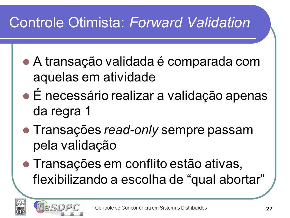 Controle de Concorrência em Sistemas Distribuídos 27 Controle Otimista: Forward Validation A transação validada é comparada com aquelas em atividade É