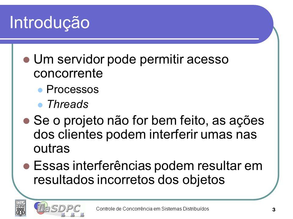 Controle de Concorrência em Sistemas Distribuídos 3 Introdução Um servidor pode permitir acesso concorrente Processos Threads Se o projeto não for bem