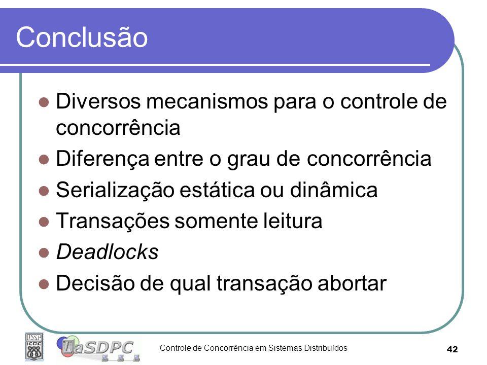 Controle de Concorrência em Sistemas Distribuídos 42 Conclusão Diversos mecanismos para o controle de concorrência Diferença entre o grau de concorrên
