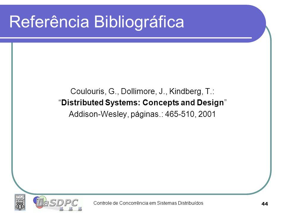 Controle de Concorrência em Sistemas Distribuídos 44 Referência Bibliográfica Coulouris, G., Dollimore, J., Kindberg, T.: Distributed Systems: Concept