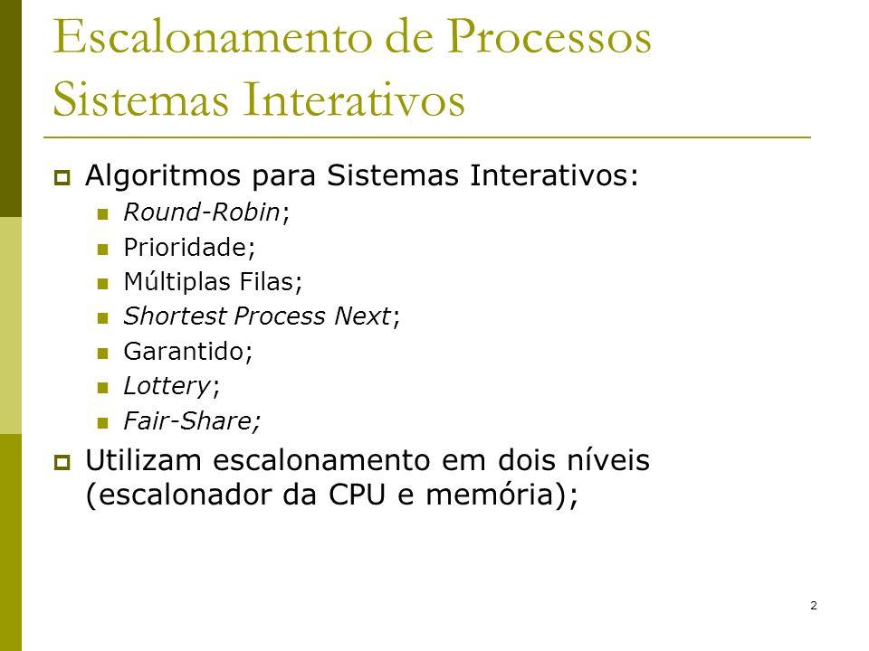2 Escalonamento de Processos Sistemas Interativos Algoritmos para Sistemas Interativos: Round-Robin; Prioridade; Múltiplas Filas; Shortest Process Nex