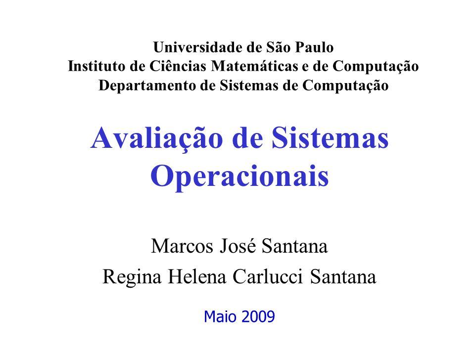 Avaliação de Sistemas Operacionais Marcos José Santana Regina Helena Carlucci Santana Universidade de São Paulo Instituto de Ciências Matemáticas e de