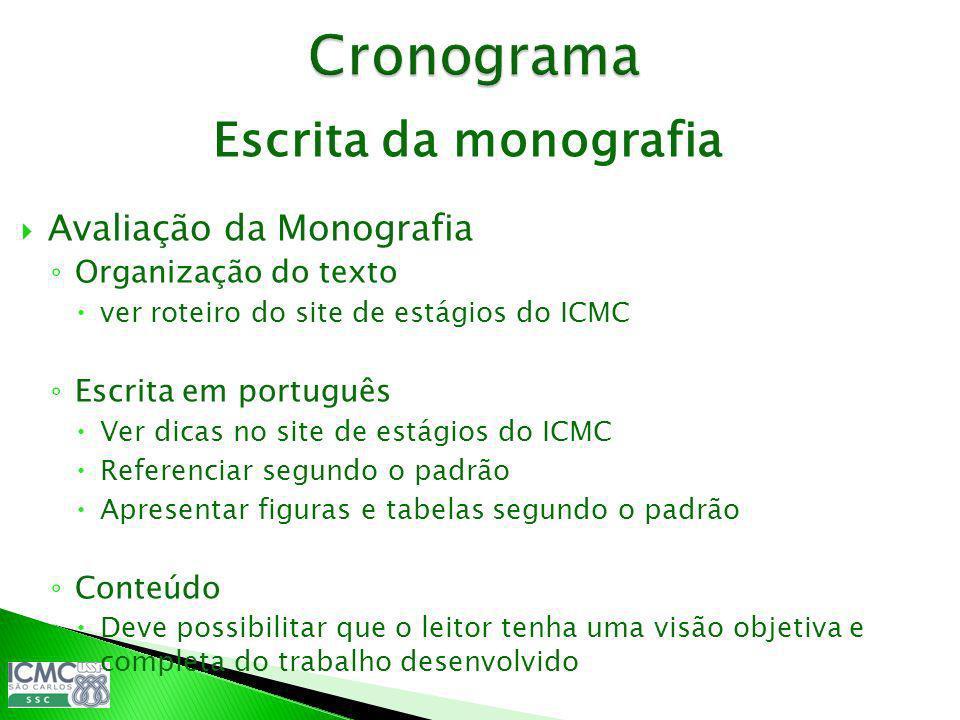 Escrita da monografia Avaliação da Monografia Organização do texto ver roteiro do site de estágios do ICMC Escrita em português Ver dicas no site de e