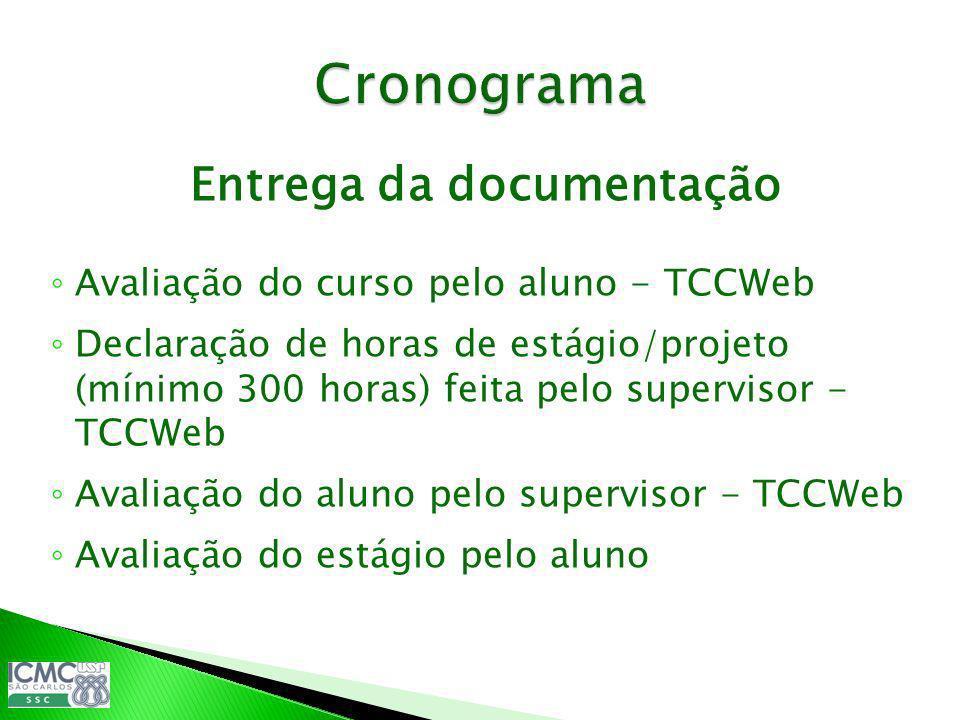 Entrega da documentação Avaliação do curso pelo aluno - TCCWeb Declaração de horas de estágio/projeto (mínimo 300 horas) feita pelo supervisor - TCCWe