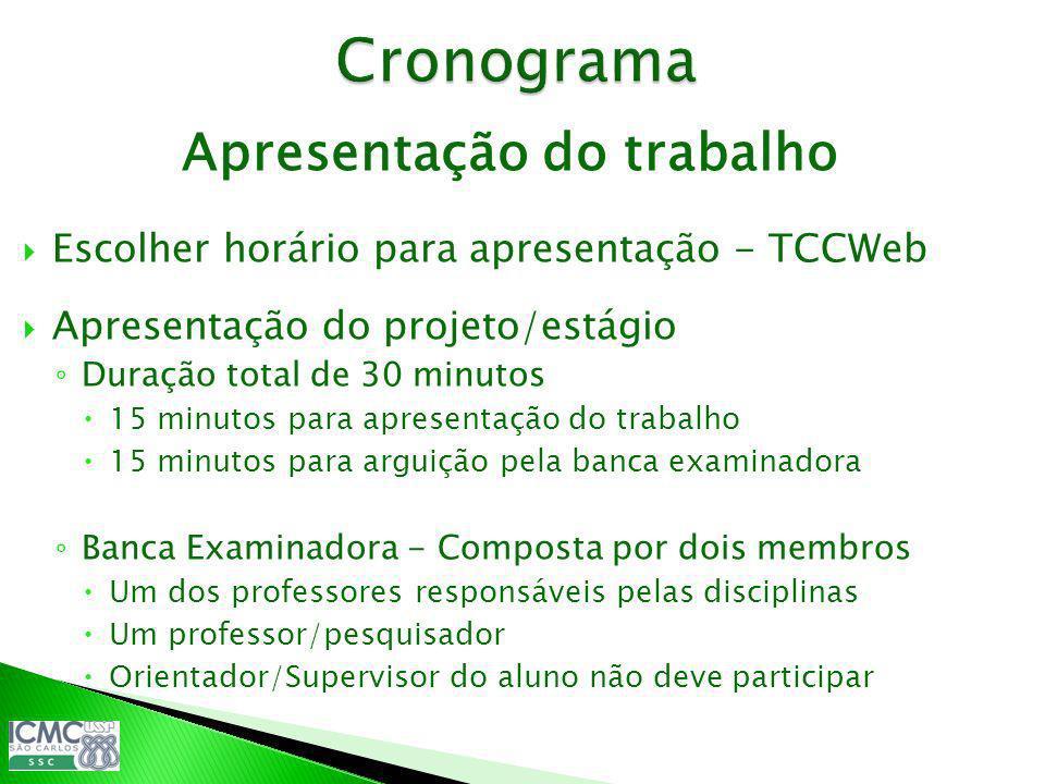 Apresentação do trabalho Escolher horário para apresentação - TCCWeb Apresentação do projeto/estágio Duração total de 30 minutos 15 minutos para apres