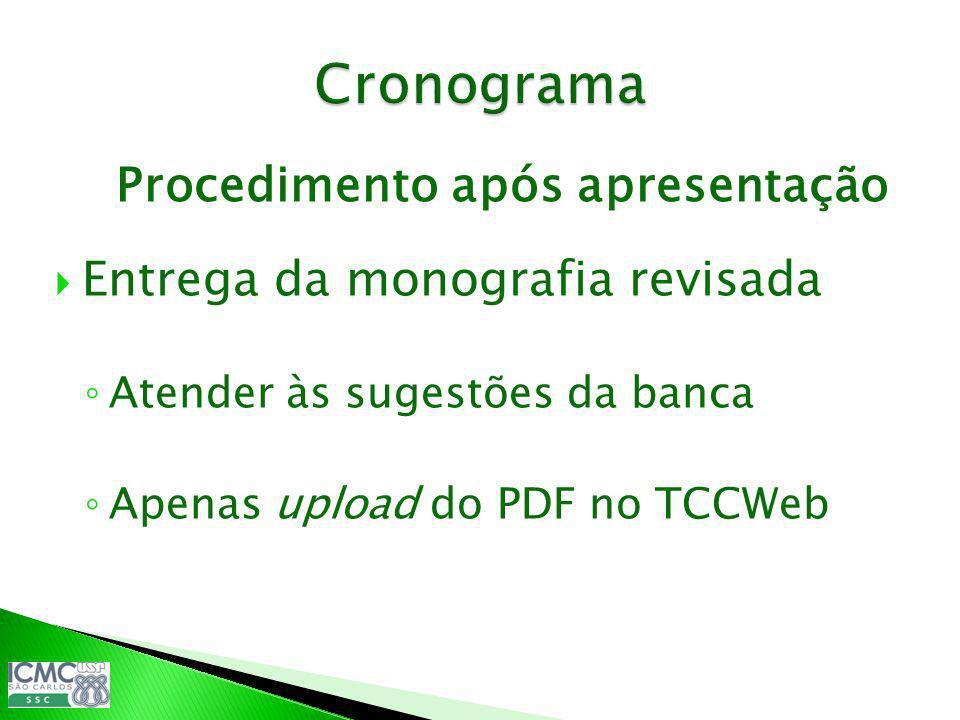 Procedimento após apresentação Entrega da monografia revisada Atender às sugestões da banca Apenas upload do PDF no TCCWeb ç