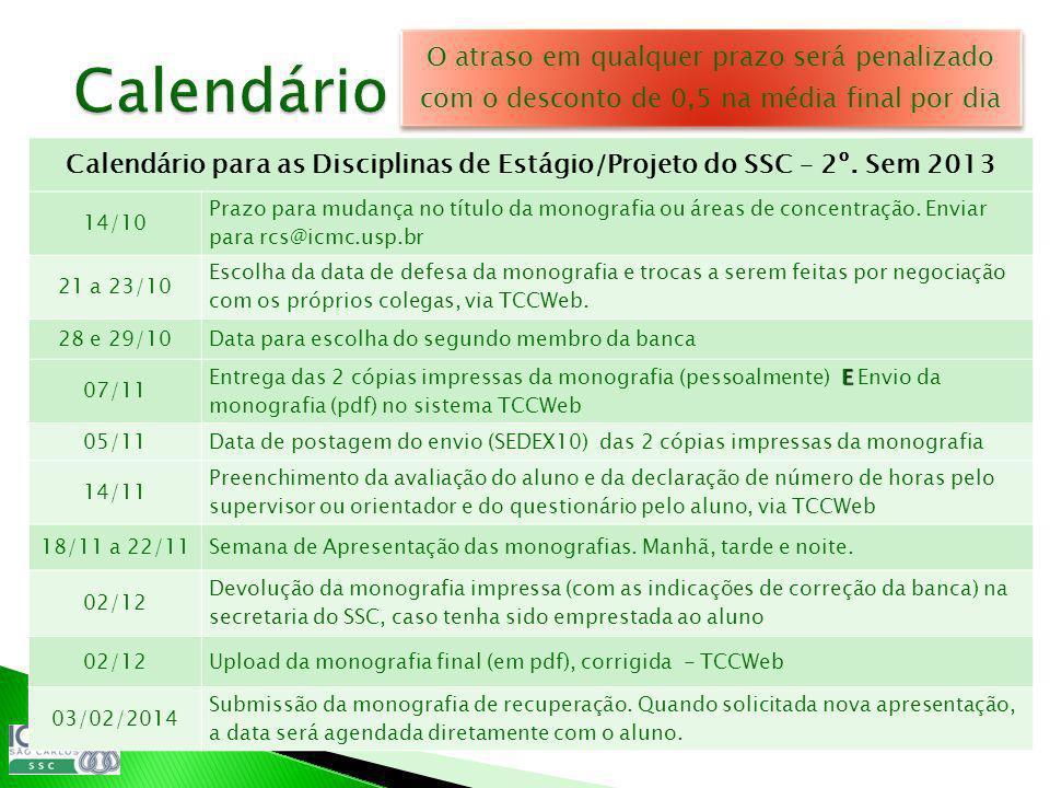 O atraso em qualquer prazo será penalizado com o desconto de 0,5 na média final por dia Calendário para as Disciplinas de Estágio/Projeto do SSC – 2º.