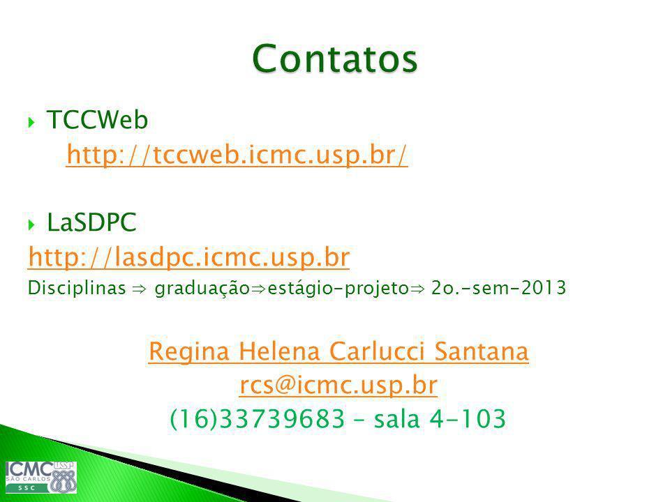 TCCWeb http://tccweb.icmc.usp.br/ LaSDPC http://lasdpc.icmc.usp.br Disciplinas graduaçãoestágio-projeto 2o.-sem-2013 Regina Helena Carlucci Santana rc