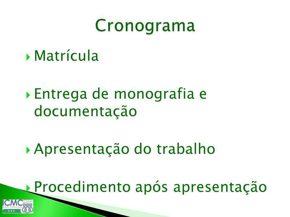 Matrícula Entrega de monografia e documentação Apresentação do trabalho Procedimento após apresentação ç