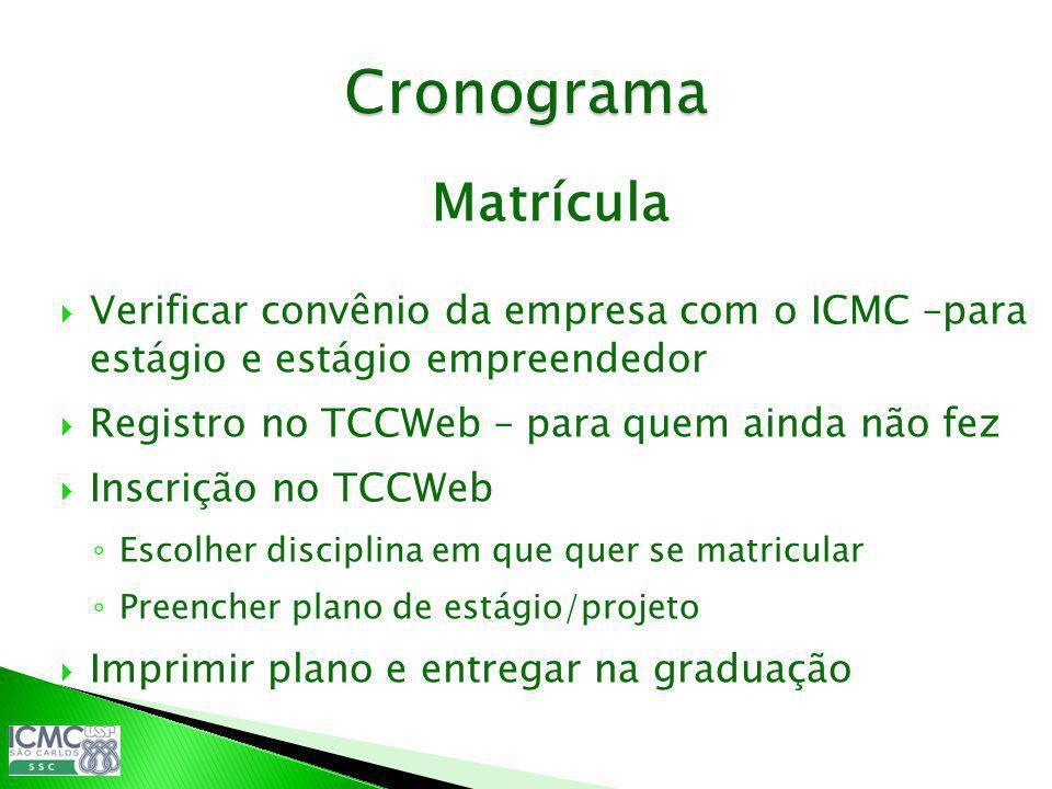 Matrícula Verificar convênio da empresa com o ICMC –para estágio e estágio empreendedor Registro no TCCWeb – para quem ainda não fez Inscrição no TCCW