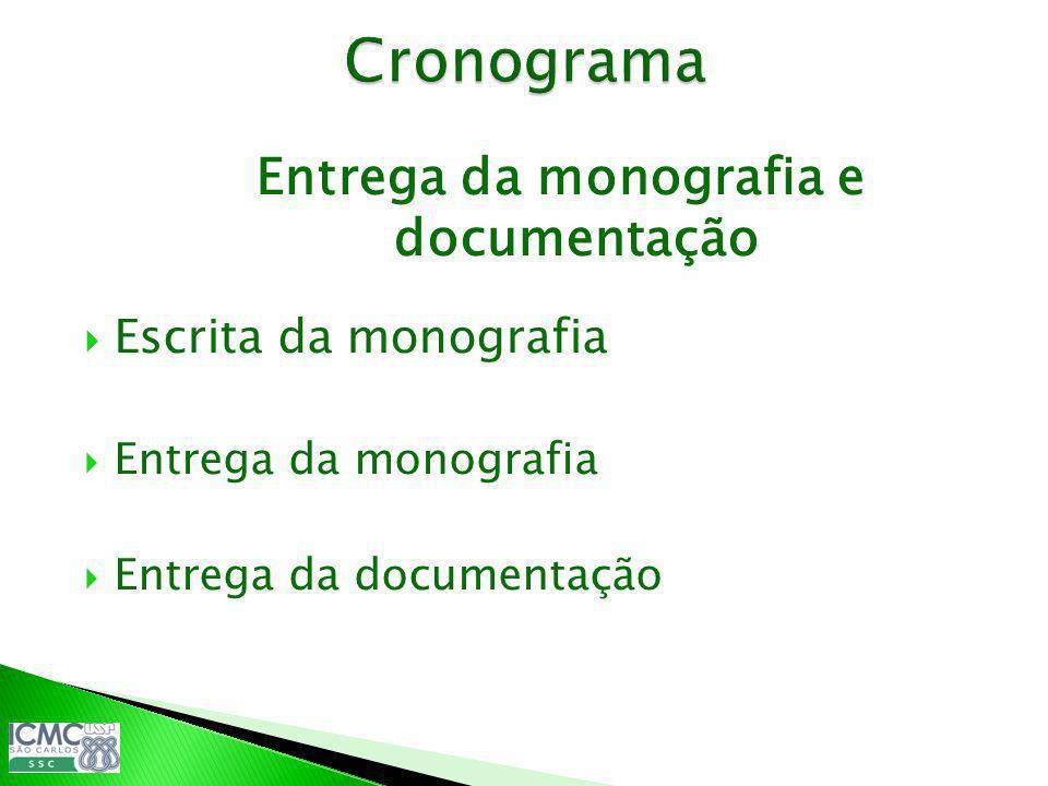 Entrega da monografia e documentação Escrita da monografia Entrega da monografia Entrega da documentação