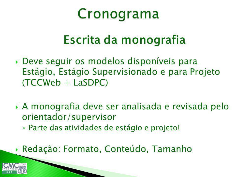 Escrita da monografia Deve seguir os modelos disponíveis para Estágio, Estágio Supervisionado e para Projeto (TCCWeb + LaSDPC) A monografia deve ser a