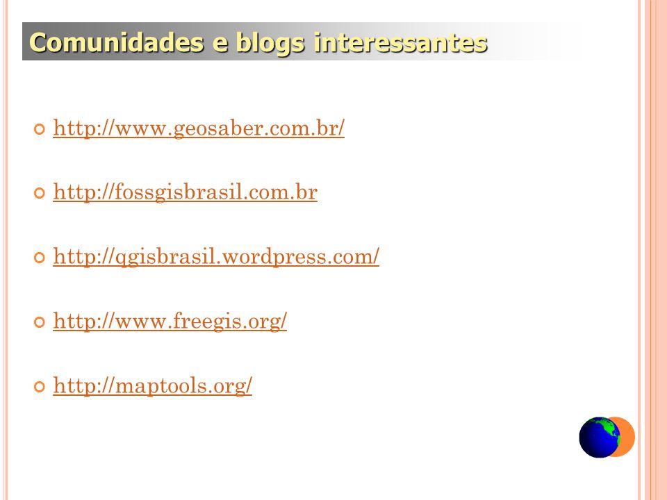 http://www.geosaber.com.br/ http://fossgisbrasil.com.br http://qgisbrasil.wordpress.com/ http://www.freegis.org/ http://maptools.org/ Comunidades e bl