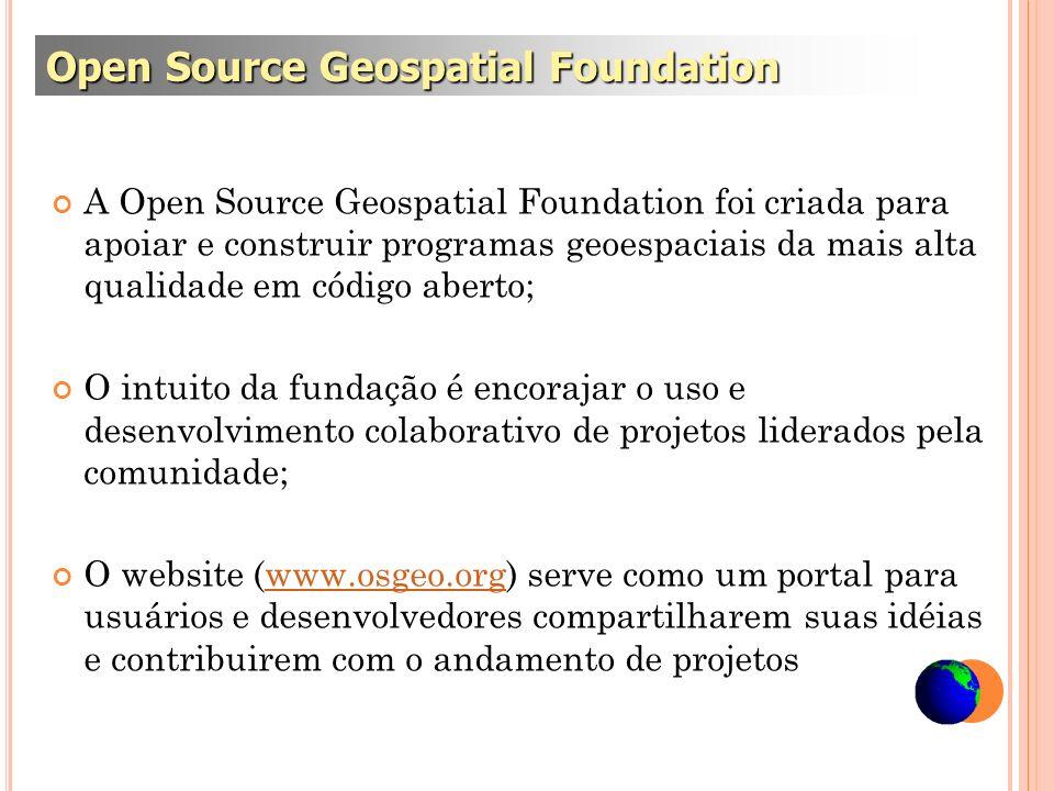 A Open Source Geospatial Foundation foi criada para apoiar e construir programas geoespaciais da mais alta qualidade em código aberto; O intuito da fu