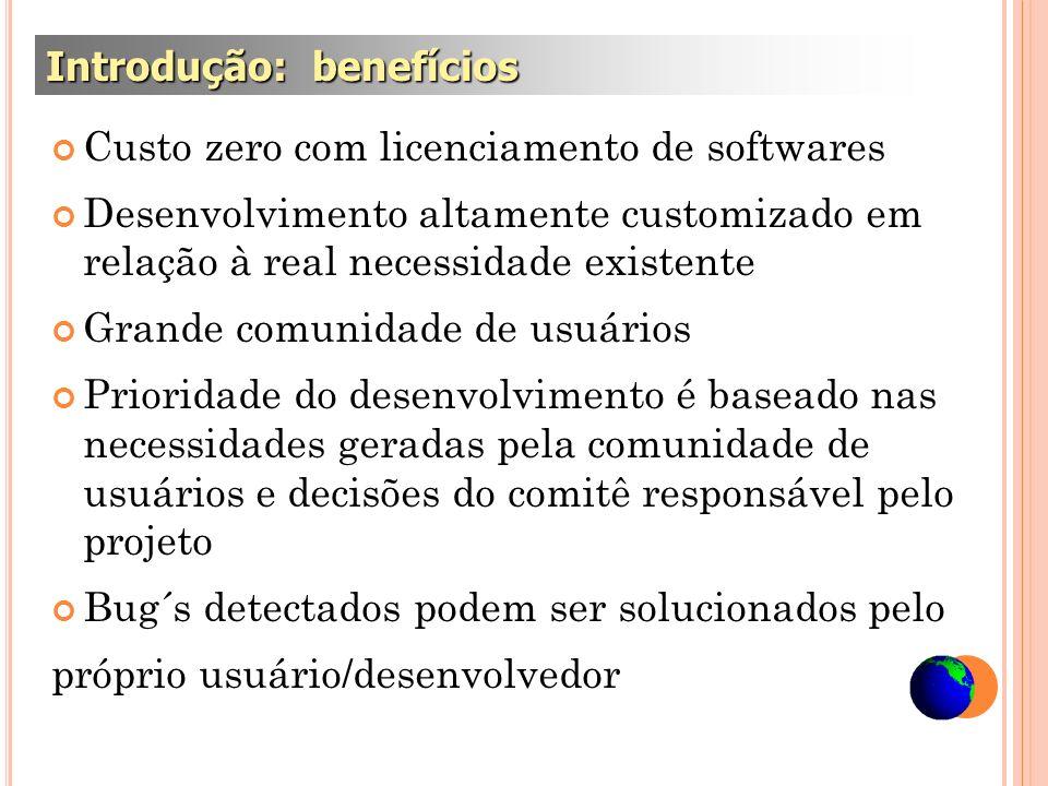 Custo zero com licenciamento de softwares Desenvolvimento altamente customizado em relação à real necessidade existente Grande comunidade de usuários