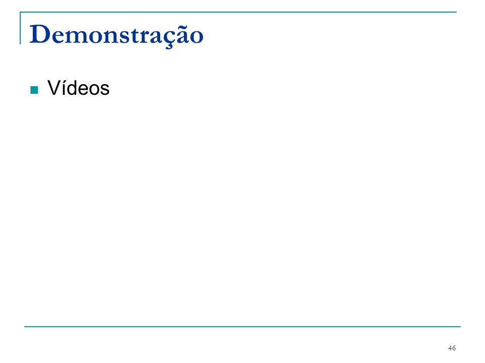 46 Demonstração Vídeos