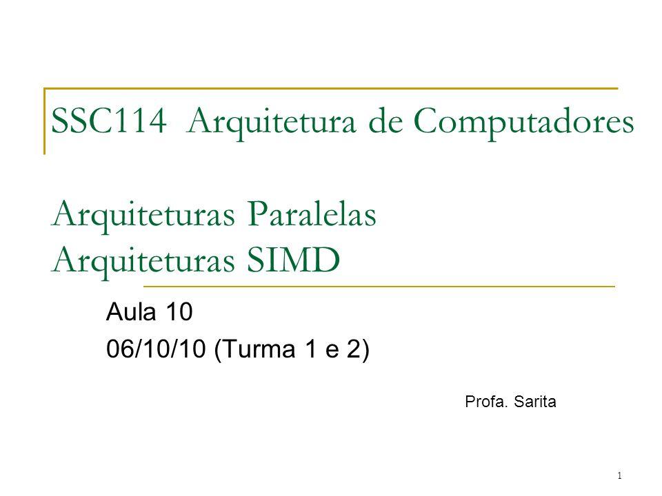 1 SSC114 Arquitetura de Computadores Arquiteturas Paralelas Arquiteturas SIMD Aula 10 06/10/10 (Turma 1 e 2) Profa.