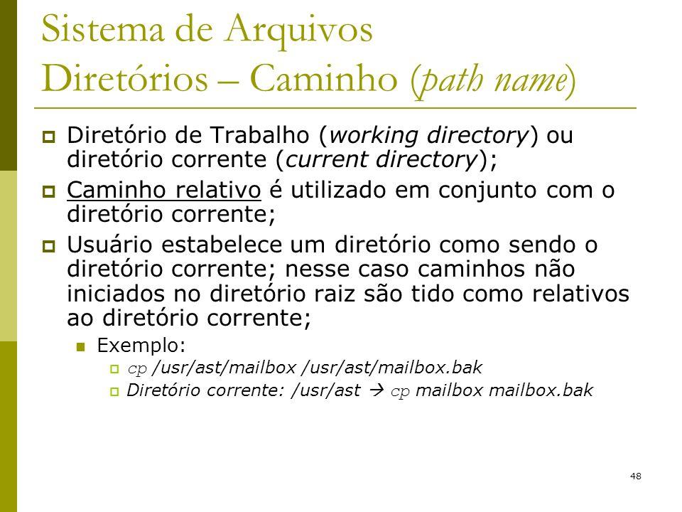 48 Sistema de Arquivos Diretórios – Caminho (path name) Diretório de Trabalho (working directory) ou diretório corrente (current directory); Caminho r