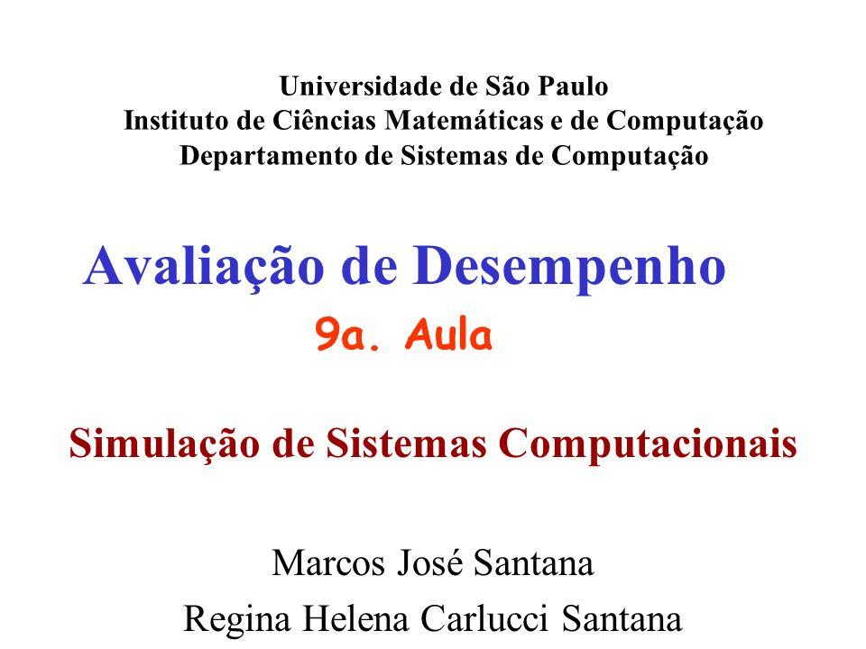 Avaliação de Desempenho 9a. Aula Universidade de São Paulo Instituto de Ciências Matemáticas e de Computação Departamento de Sistemas de Computação Ma
