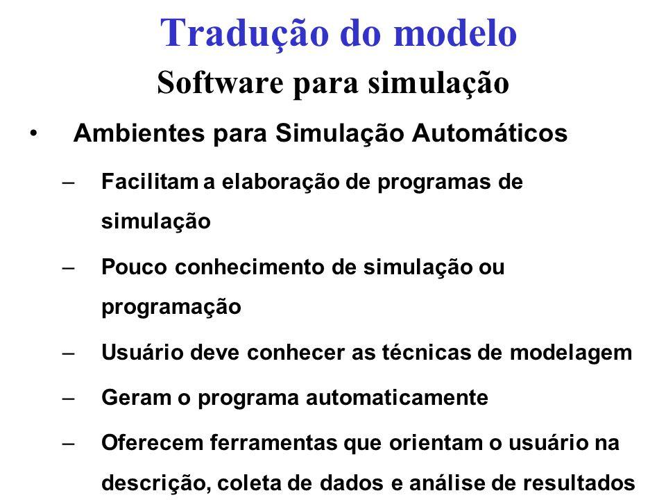 Software para simulação Ambientes para Simulação Automáticos –Facilitam a elaboração de programas de simulação –Pouco conhecimento de simulação ou pro