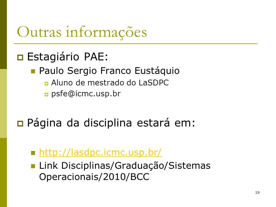 19 Outras informações Estagiário PAE: Paulo Sergio Franco Eustáquio Aluno de mestrado do LaSDPC psfe@icmc.usp.br Página da disciplina estará em: http://lasdpc.icmc.usp.br/ Link Disciplinas/Graduação/Sistemas Operacionais/2010/BCC