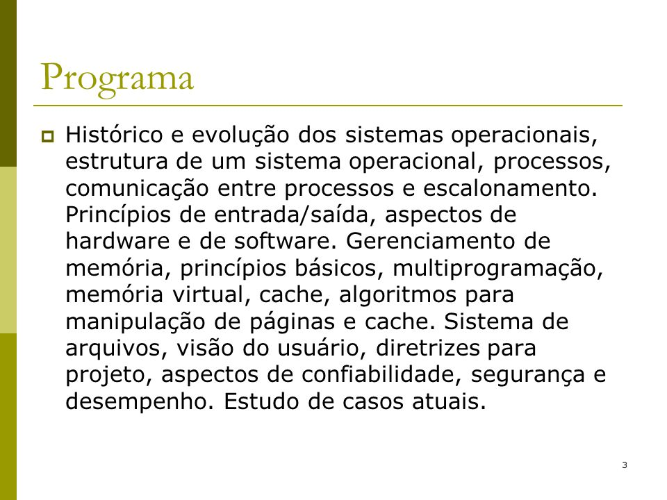 3 Programa Histórico e evolução dos sistemas operacionais, estrutura de um sistema operacional, processos, comunicação entre processos e escalonamento.