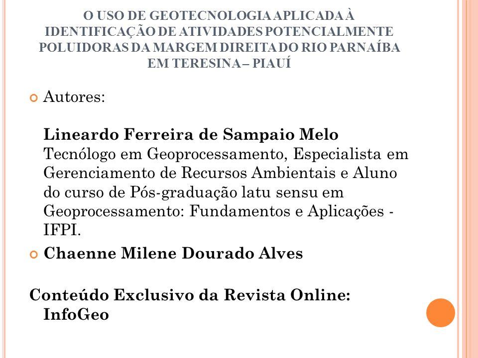 O USO DE GEOTECNOLOGIA APLICADA À IDENTIFICAÇÃO DE ATIVIDADES POTENCIALMENTE POLUIDORAS DA MARGEM DIREITA DO RIO PARNAÍBA EM TERESINA – PIAUÍ Autores: