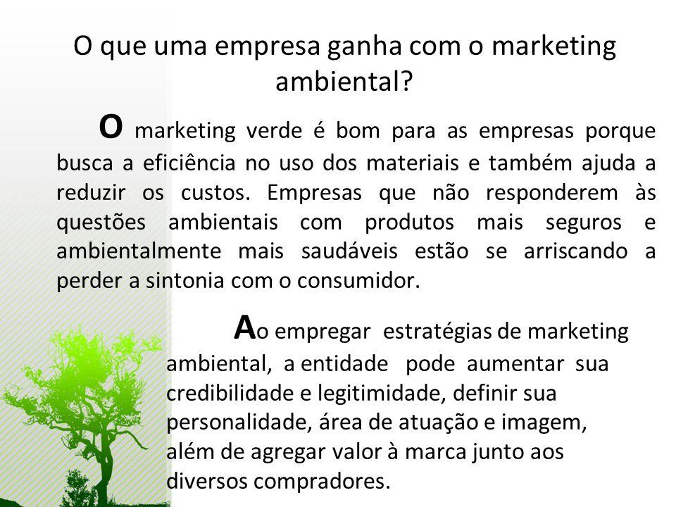 O que uma empresa ganha com o marketing ambiental? O marketing verde é bom para as empresas porque busca a eficiência no uso dos materiais e também aj