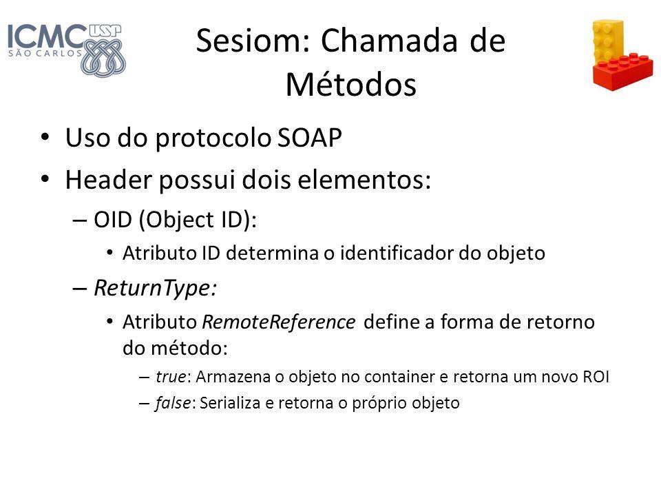 Sesiom: Chamada de Métodos Uso do protocolo SOAP Header possui dois elementos: – OID (Object ID): Atributo ID determina o identificador do objeto – Re