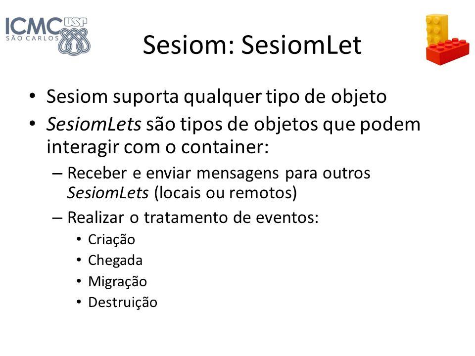 Sesiom: SesiomLet Sesiom suporta qualquer tipo de objeto SesiomLets são tipos de objetos que podem interagir com o container: – Receber e enviar mensa