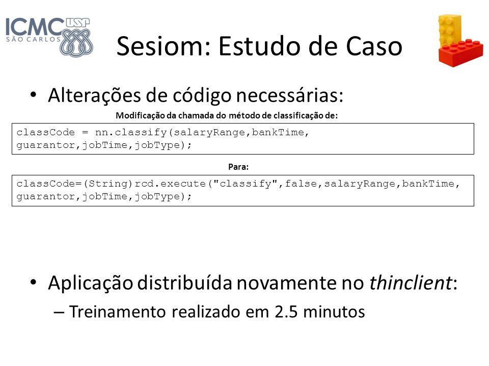 Sesiom: Estudo de Caso Alterações de código necessárias: Aplicação distribuída novamente no thinclient: – Treinamento realizado em 2.5 minutos classCo