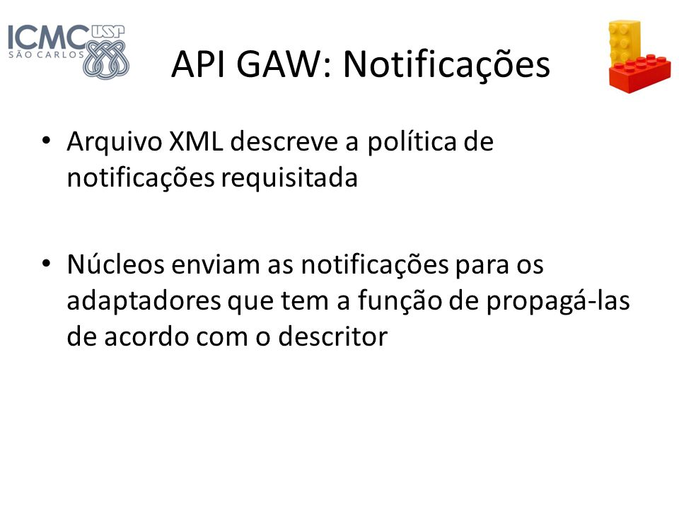 API GAW: Notificações Arquivo XML descreve a política de notificações requisitada Núcleos enviam as notificações para os adaptadores que tem a função