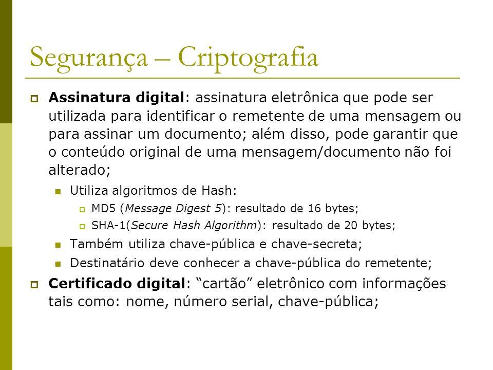 Segurança – Criptografia Assinatura digital: assinatura eletrônica que pode ser utilizada para identificar o remetente de uma mensagem ou para assinar