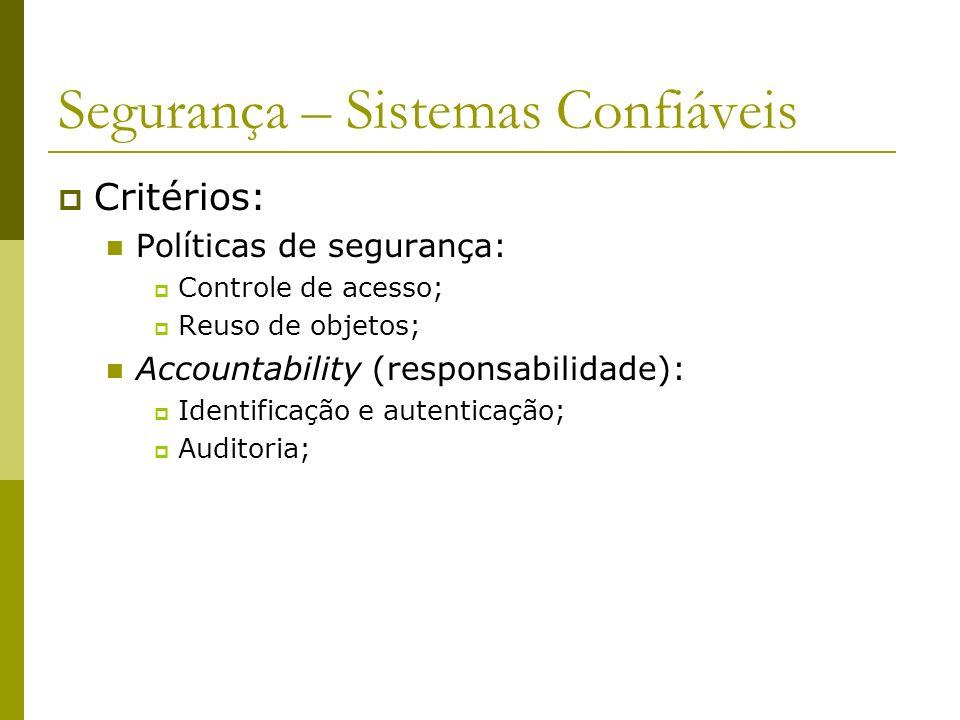 Segurança – Sistemas Confiáveis Critérios: Políticas de segurança: Controle de acesso; Reuso de objetos; Accountability (responsabilidade): Identifica