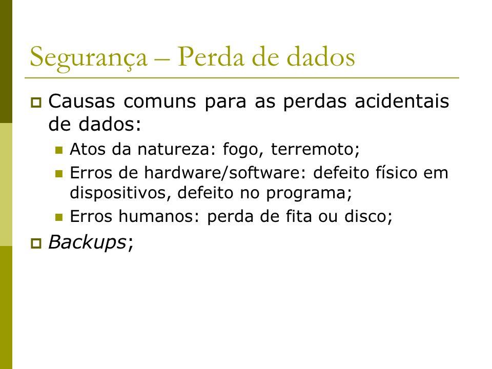 Segurança – Perda de dados Causas comuns para as perdas acidentais de dados: Atos da natureza: fogo, terremoto; Erros de hardware/software: defeito fí