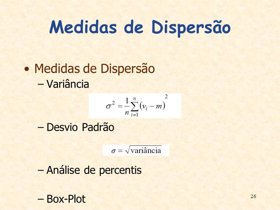 26 Medidas de Dispersão –Variância –Desvio Padrão –Análise de percentis –Box-Plot