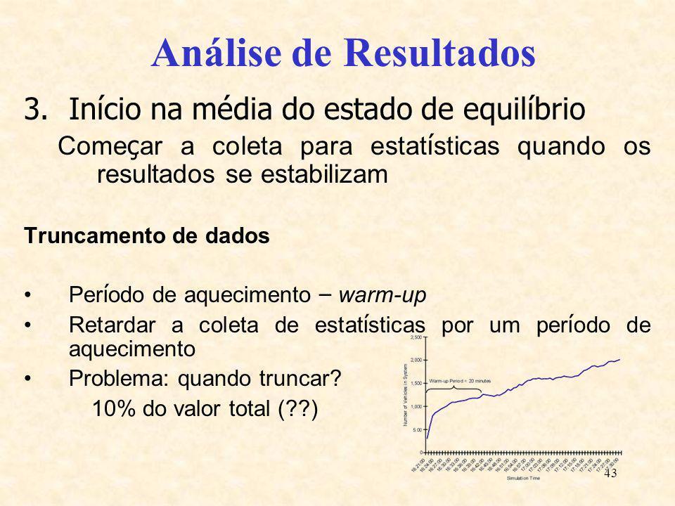 43 Análise de Resultados 3.Início na média do estado de equilíbrio Come ç ar a coleta para estat í sticas quando os resultados se estabilizam Truncame