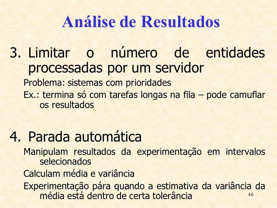 46 Análise de Resultados 3.Limitar o número de entidades processadas por um servidor Problema: sistemas com prioridades Ex.: termina só com tarefas lo