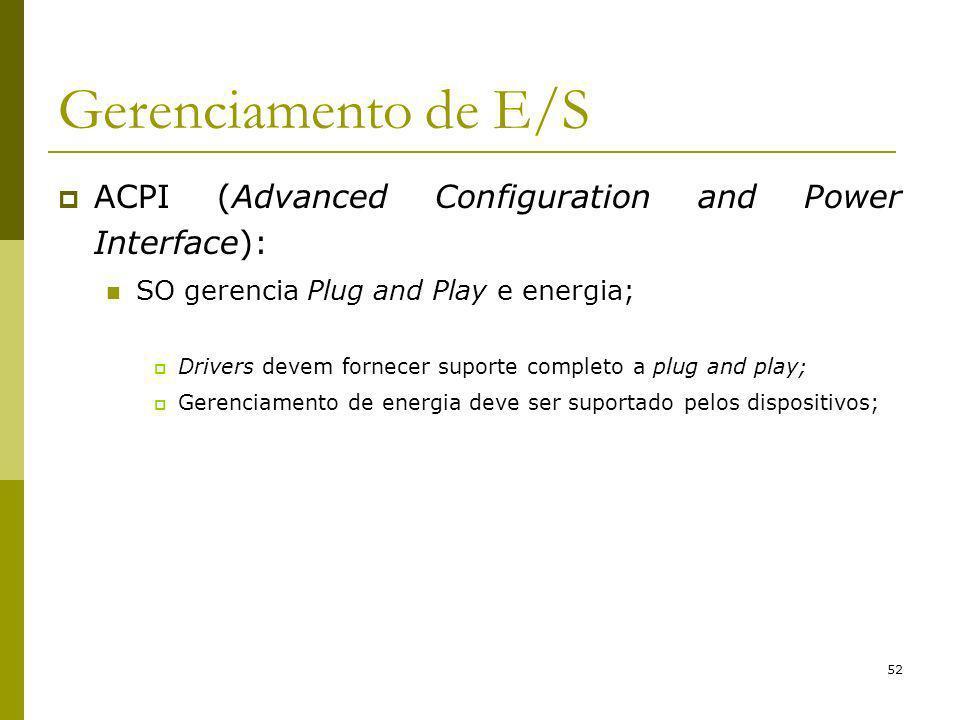 52 Gerenciamento de E/S ACPI (Advanced Configuration and Power Interface): SO gerencia Plug and Play e energia; Drivers devem fornecer suporte completo a plug and play; Gerenciamento de energia deve ser suportado pelos dispositivos;