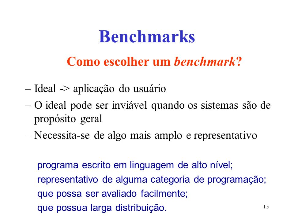 Benchmarks Como escolher um benchmark.