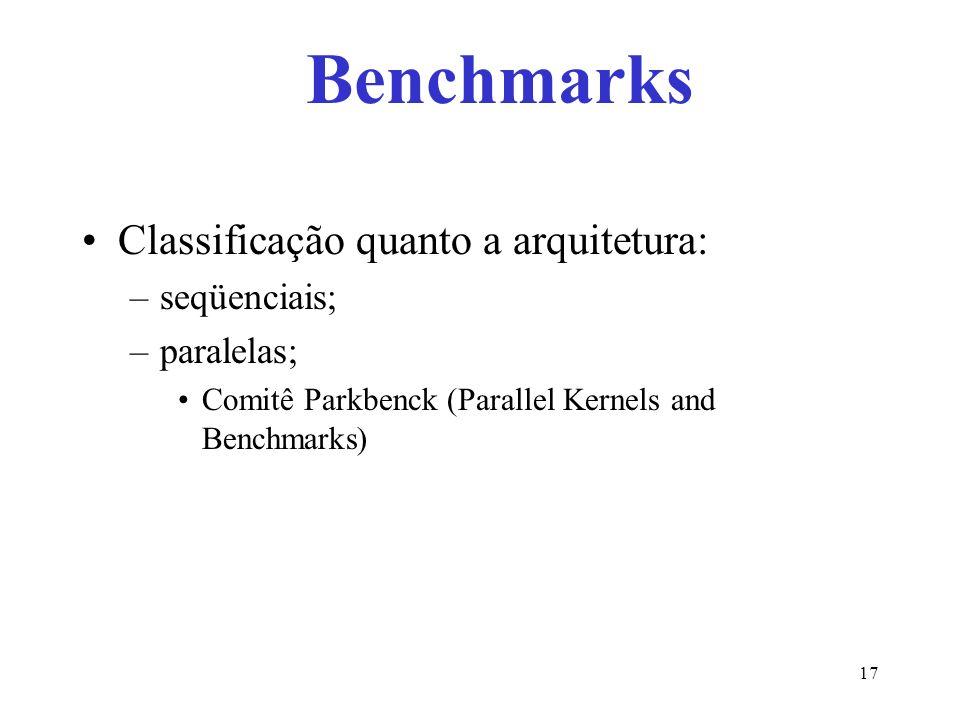 Classificação quanto a arquitetura: –seqüenciais; –paralelas; Comitê Parkbenck (Parallel Kernels and Benchmarks) Benchmarks 17