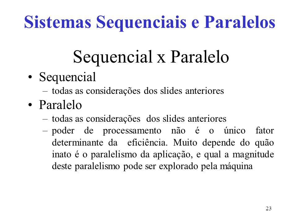 Sequencial x Paralelo Sequencial –todas as considerações dos slides anteriores Paralelo –todas as considerações dos slides anteriores –poder de processamento não é o único fator determinante da eficiência.