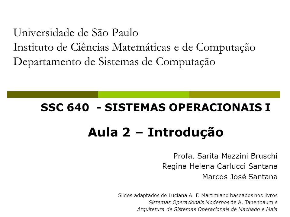 2 Roteiro - Introdução Por que é necessário um sistema operacional O que é um Sistema Operacional Histórico Conceitos Básicos Processo; Memória; Chamadas de Sistema; Chamadas ao Sistema (System Calls) Estrutura de Sistemas Operacionais