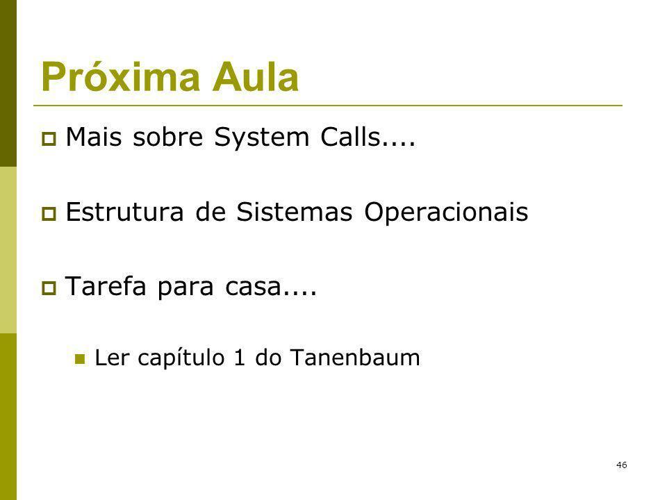 46 Próxima Aula Mais sobre System Calls.... Estrutura de Sistemas Operacionais Tarefa para casa.... Ler capítulo 1 do Tanenbaum