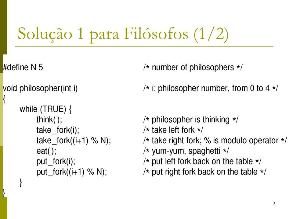 6 Solução 1 para Filósofos (2/2) Problemas da solução 1: Execução do take_fork(i) Se todos os filósofos pegarem o garfo da esquerda, nenhum pega o da direita Deadlock; Se modificar a solução (mudança 1): Verificar antes se o garfo da direita está disponível.