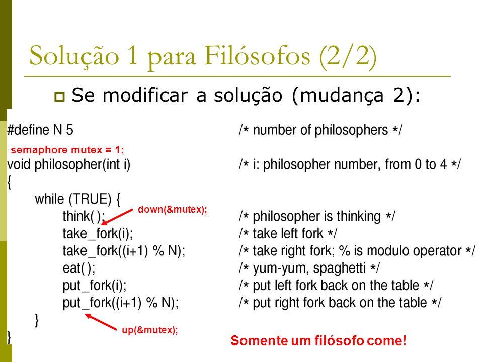 7 Solução 1 para Filósofos (2/2) Se modificar a solução (mudança 2): down(&mutex); up(&mutex); Somente um filósofo come! semaphore mutex = 1;