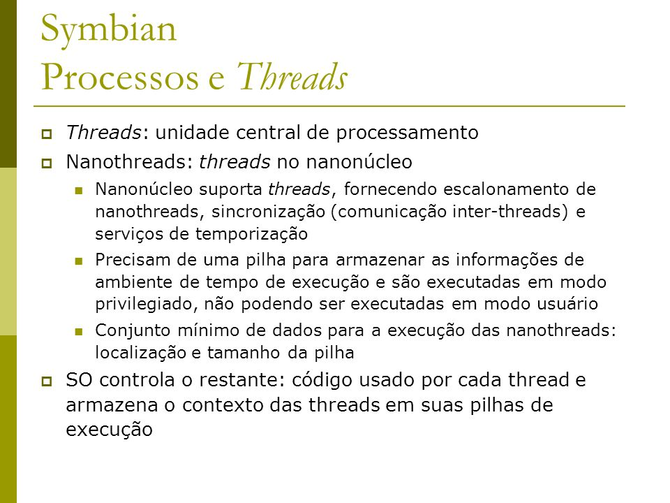 Symbian Processos e Threads Threads: unidade central de processamento Nanothreads: threads no nanonúcleo Nanonúcleo suporta threads, fornecendo escalo